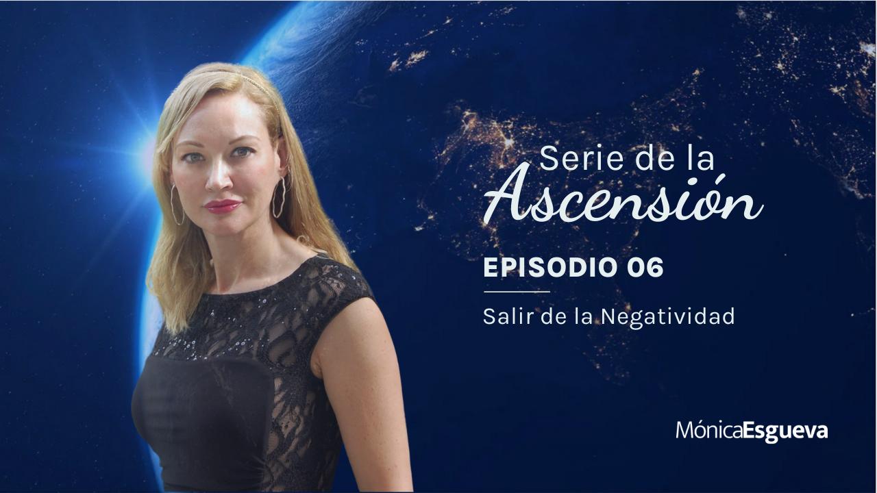 Serie de la Ascension – Ep. 06 | Salir de la Negatividad