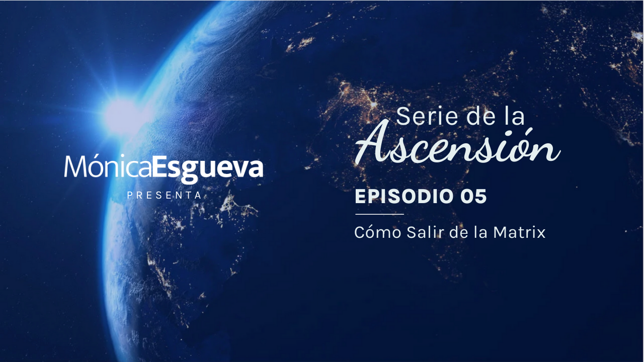 Serie de la Ascension – Ep. 05 | Cómo Salir de la Matrix